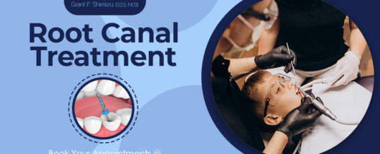 Know 6 vital facts about Root Canal Treatment in San Jose!